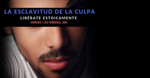 Conferencia gratuita: LA ESCLAVITUD DE LA CULPA. LIBÉRATE ESTOICAMENTE